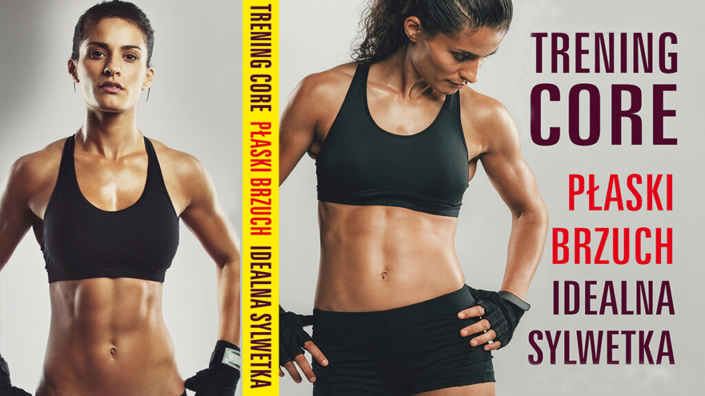 Trening Core - płaski brzuch, idealna sylwetka