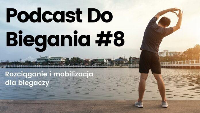 Podcast Do Biegania 8 - rozciąganie i mobilizacja dla biegaczy