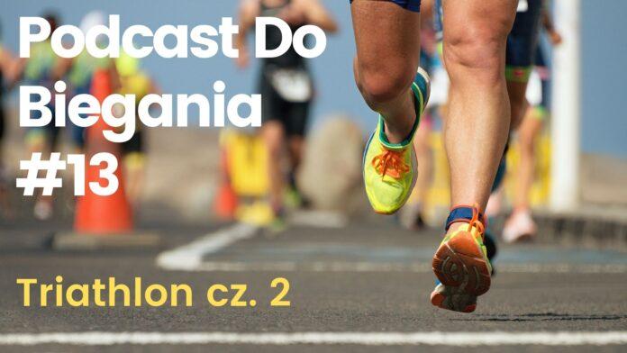 Podcast Do BIegania 13 Triathlon część 2