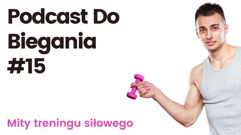 Podcast Do Biegania #15 – mity treningu siłowego